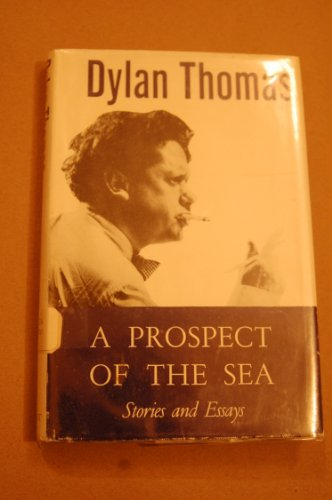 Prospect of the Sea and Other Stories and Prose Writings: Dylan Thomas