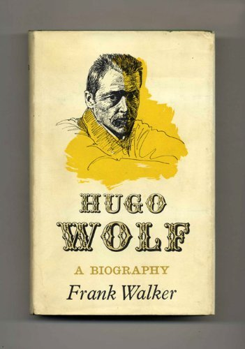 Hugo Wolf: A Biography: Frank Walker