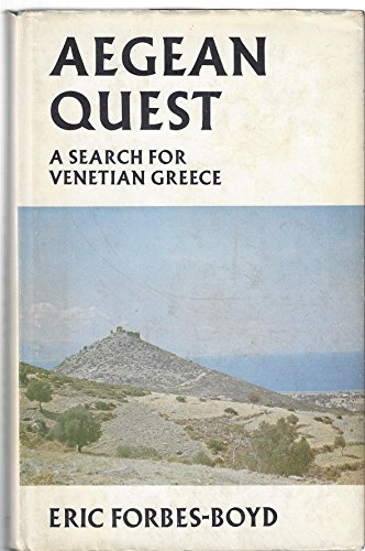 Aegean Quest: a Search for Venetian Greece: Forbes-Boyd, Eric