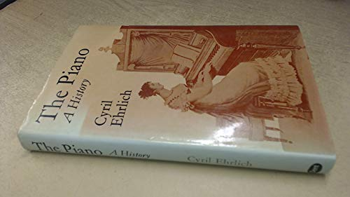 The Piano: A History: Cyril Ehrlich
