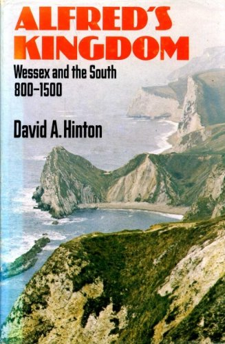 9780460042895: Alfred's kingdom: Wessex and the South 800-1500 (History in the landscape series)