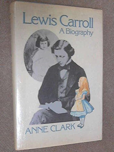 Lewis Carroll: A Biography: Anne Clark