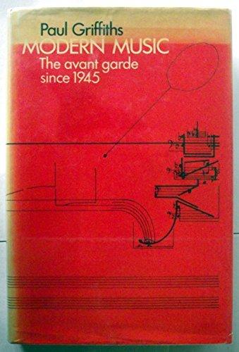 Modern Music: The Avant Garde Since 1945: Griffiths, Paul