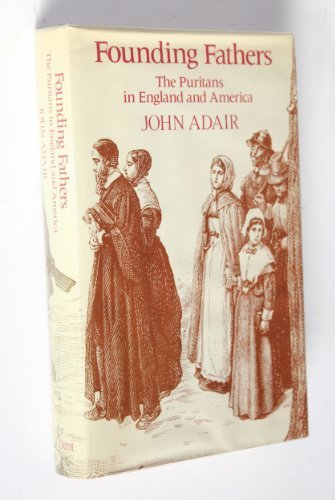 Founding Fathers: The Puritans in England and: Adair, John