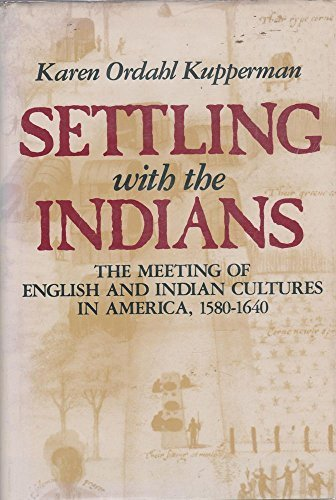 9780460044950: Settling with the Indians: The Meeting of English and Indian Cultures in America, 1580-1640