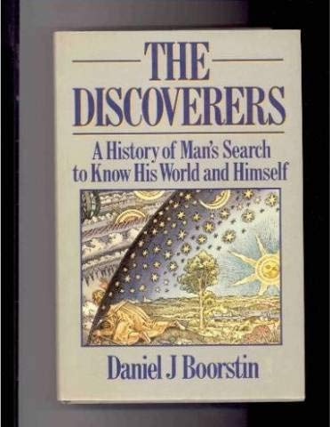 9780460046626: The Discoverers: A History of Man's Search to Know His World and Himself