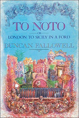 To Noto: Or London to Sicily in a Ford: Fallowell, Duncan
