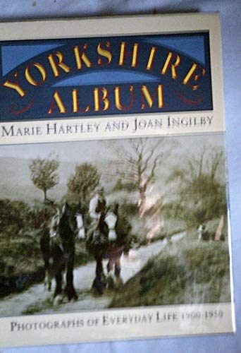 Yorkshire Album: Photographs of Everyday Life, 1900-50: Hartley, Marie; Ingilby,