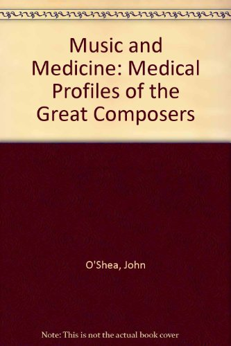 9780460047845: Music and Medicine: Medical Profiles of Great Composers