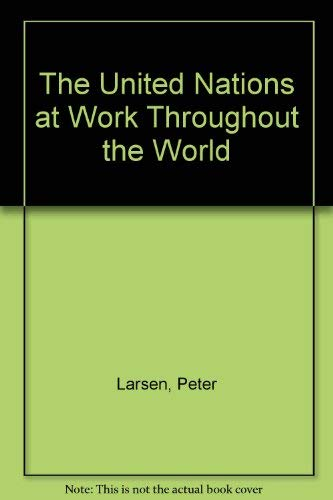 The United Nations at Work Throughout the World (0460058177) by Larsen, Peter