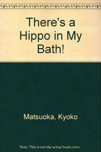 9780460061391: There's a Hippo in My Bath!