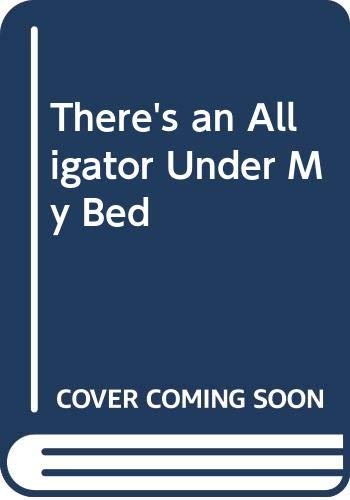 9780460062657: THERE'S AN ALLIGATOR UNDER MY BED : A bedtime hazard untill the alligator was lured into the garage.