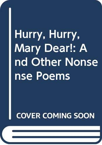 9780460069137: Hurry, Hurry, Mary Dear!: And Other Nonsense Poems