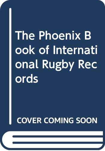 9780460070034: The Phoenix Book of International Rugby Records