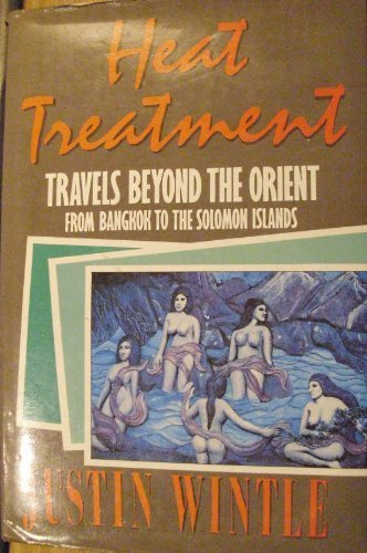 HEAT TREATMENT : TRAVELS BEYOND THE ORIENT FROM BANGKOK TO THE SOLOMON ISLANDS