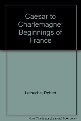 Caesar to Charlemagne : The Beginning of: Latouche, Robert