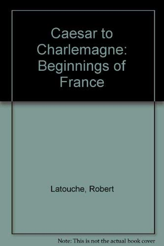 9780460077286: Caesar to Charlemagne: Beginnings of France