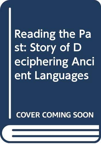 9780460078399: Reading the Past: Story of Deciphering Ancient Languages