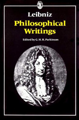 Philosophical Writings by Gottfried Wilhelm Leibniz 1991: Gottfried Wilhelm Leibniz