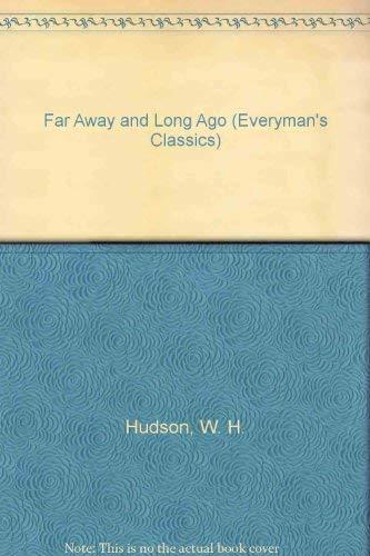 Far Away and Long Ago (Everyman's Classics): Hudson, W. H.