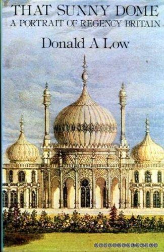 That Sunny Dome: Portrait of Regency Britain: D.A. Low