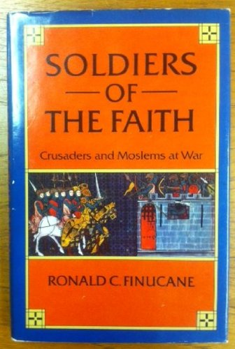 9780460120401: Soldiers of the Faith: Crusaders and Moslems at War (Everyman University Library)