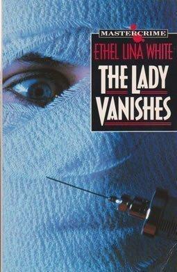 The Lady Vanishes (Master Crime): White, Ethel Lina