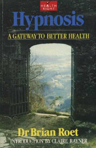 Hypnosis: A Gateway to Better Health: Roet, Brian