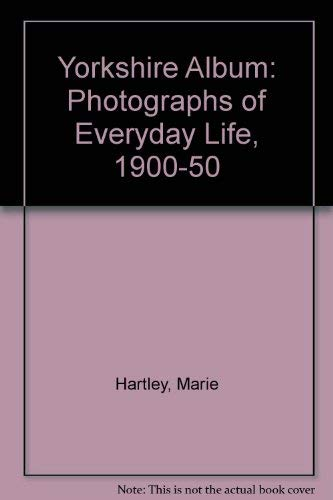 Yorkshire Album : photographs of everyday life: Hartley, Marie; Ingilby,