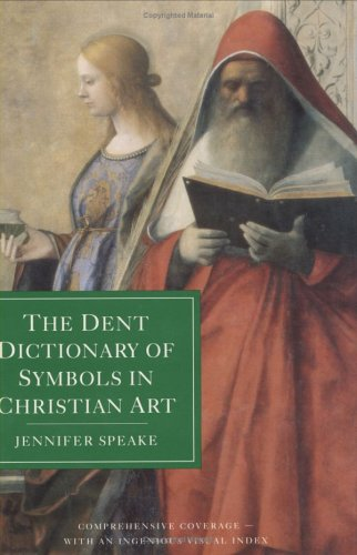 The Dent Dictionary of Symbols in Christian Art: Speake, Jennifer