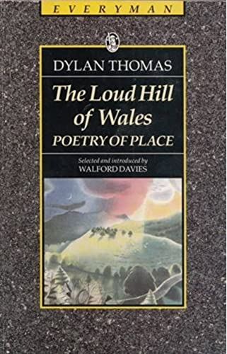 The Loud Hill of Wales: Poetry of Place (9780460870764) by Dylan Thomas