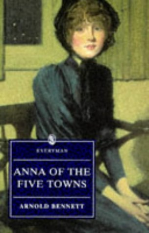Anna Of The Five Towns (Everymans Library): Bennett, Arnold