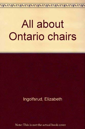 All about Ontario Chairs (Signed copy): Ingolfsrud, Elizabeth