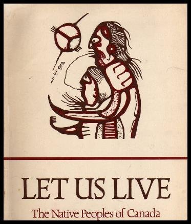 Let Us Live: The Native Peoples of Canada