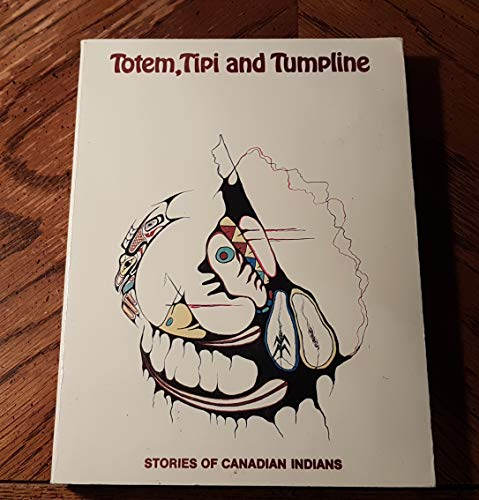 Totem, Tipi and Tumpline: Stories of Canadain Indians