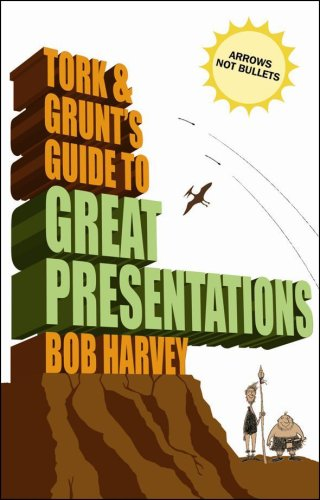 Tork & Grunt's Guide to Great Presentations (0462099245) by Harvey, Bob