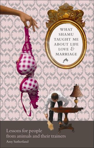 9780462099378: What Shamu Taught Me About Life, Love, & Marriage (08) by Sutherland, Amy [Paperback (2009)]