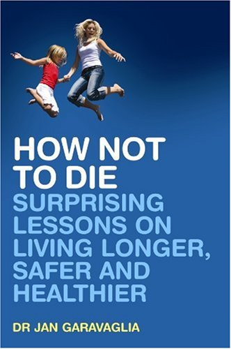 9780462099484: How Not to Die: Surprising Lessons on Living Longer, Safer and Healthier