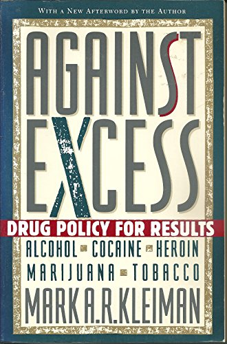 9780465000869: Against Excess: Drug Policy For Results