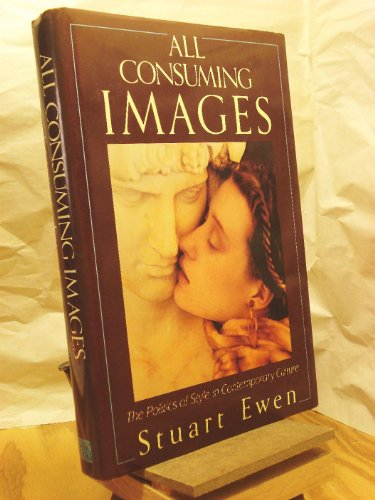 9780465001002: All Consuming Images: The Politics of Style in Contemporary Culture