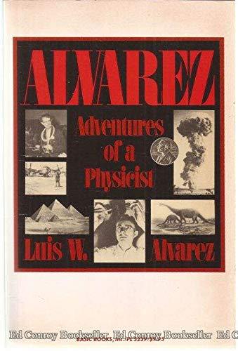 9780465001163: Alvarez: Adventures Of A Physicist (Alfred P. Sloan Foundation Series)