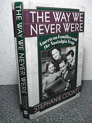 9780465001354: The Way We Never Were: American Families and the Nostalgia Trap