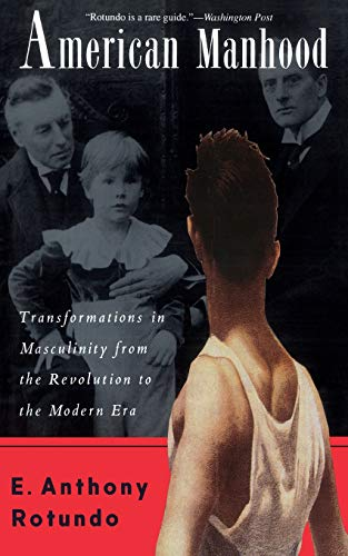 9780465001699: American Manhood: Transformations In Masculinity From The Revolution To The Modern Era