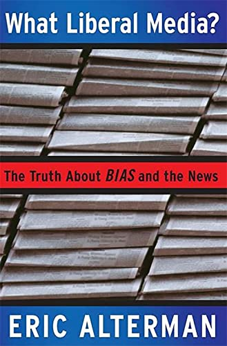 9780465001774: What Liberal Media?: The Truth about Bias and the News