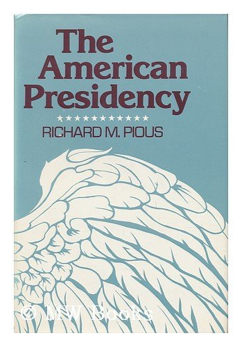 The American Presidency: Pious, Richard M.