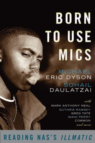 9780465002115: Born to Use Mics: Reading Nas's Illmatic