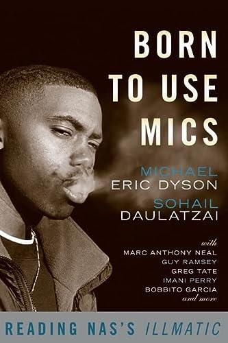 9780465002115: Born to Use Mics: Reading Nas's Illmatic