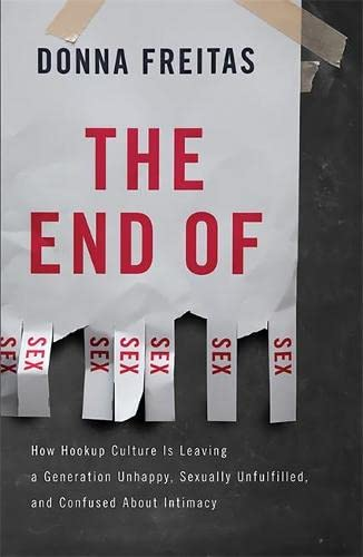 9780465002153: The End of Sex: How Hookup Culture is Leaving a Generation Unhappy, Sexually Unfulfilled, and Confused About Intimacy