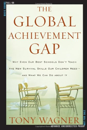 9780465002290: The Global Achievement Gap: Why Even Our Best Schools Don't Teach the New Survival Skills Our Children Need--And What We Can Do About It