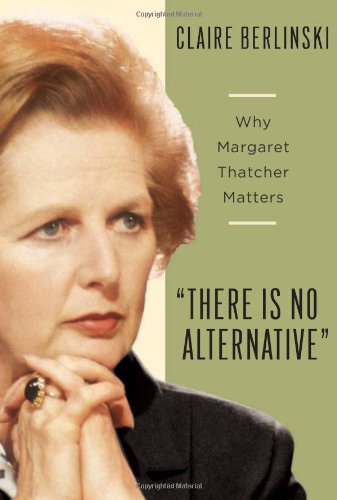 9780465002313: There is No Alternative: Why Margaret Thatcher Matters: 1